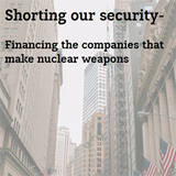 "ICAN-Studie""""Shorting our security - Financing the companies that make nuclear weapons"""